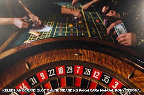 Kelebihan Berjudi Slot Online Dibanding Pakai Cara Manual Konvensional