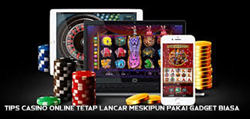 Tips Casino Online Tetap Lancar Meskipun Pakai Gadget Biasa